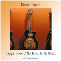 Elmore James - Happy Home / No Love In My Heart (All Tracks Remastered)