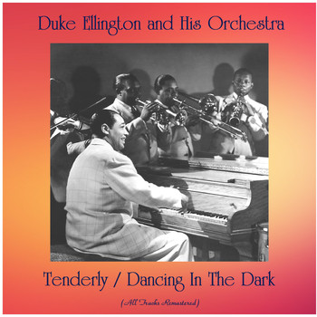 Duke Ellington And His Orchestra - Tenderly / Dancing In The Dark (All Tracks Remastered)