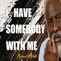 Michael Arkk - I Have Somebody with Me