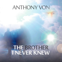 Anthony Von - The Brother I Never Knew