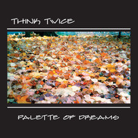 Think Twice - Palette of Dreams