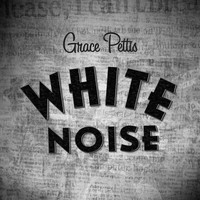 Grace Pettis - White Noise