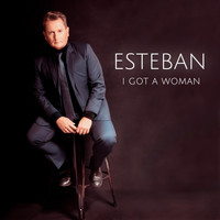 Esteban - I Got a Woman