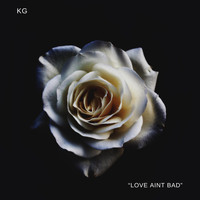 KG - Love Aint Bad