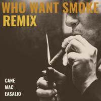 Cane - Who Want Smoke (Remix) [feat. MAC & Easalio] (Explicit)