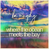 Bri Murphy - Where the Ocean Meets the Bay