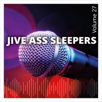 Jive Ass Sleepers - Jive Ass Sleepers, Vol. 27
