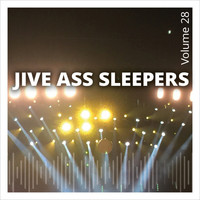 Jive Ass Sleepers - Jive Ass Sleepers, Vol. 28