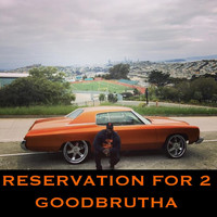GoodBrutha - Reservations for 2 (Explicit)