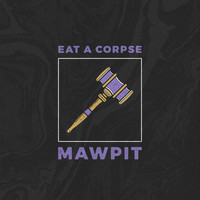 Mawpit - Eat a Corpse