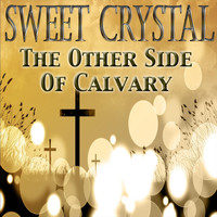 Sweet Crystal - The Other Side of Calvary