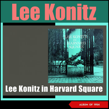 Lee Konitz - Lee Konitz in Harvard Square (Album of 1954)