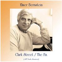 Elmer Bernstein - Clark Street / The Fix (All Tracks Remastered)