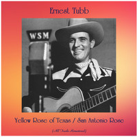 Ernest Tubb - Yellow Rose of Texas / San Antonio Rose (All Tracks Remastered)