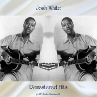 Josh White - Remastered Hits (All Tracks Remastered)