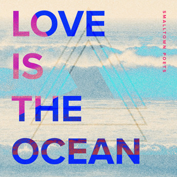 Smalltown Poets - Love Is the Ocean
