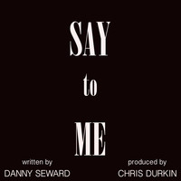 Danny Seward - Say to Me (Explicit)