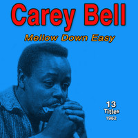 Carey Bell - Mellow Down Easy