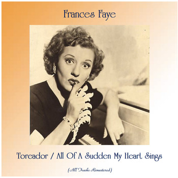Frances Faye - Toreador / All Of A Sudden My Heart Sings (All Tracks Remastered)