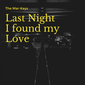 The Mar-Keys - Last Night I found my Love