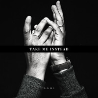 Domi - Take Me Instead