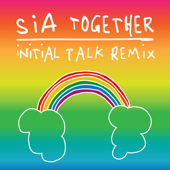 Sia - Together (Initial Talk Remix)