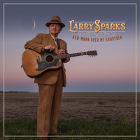 Larry Sparks - New Moon Over My Shoulder