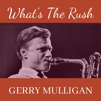 Gerry Mulligan - What's the Rush