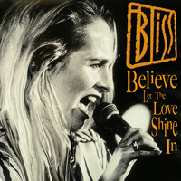 Bliss - Believe (Let The Love Shine In Mix)