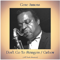 Gene Ammons - Don't Go To Strangers / Carbow (All Tracks Remastered)