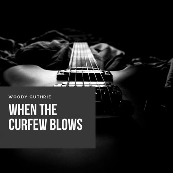 Woody Guthrie - When the Curfew Blows