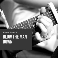 Woody Guthrie - Blow the Man Down
