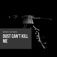 Woody Guthrie - Dust Can't Kill Me
