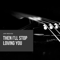 Jim Reeves - Then I`ll Stop Loving You