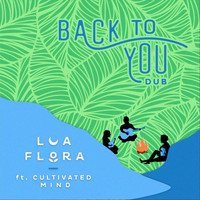 Lua Flora - Back to You (Dub) [feat. Cultivated Mind]