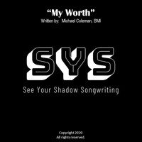 See Your Shadow Songwriting - My Worth