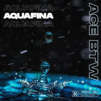 Ace - Aquafina (Explicit)