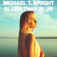 Michael T. Wright - Bluer Than Blue
