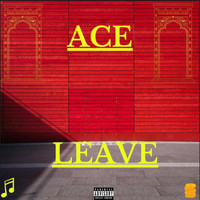 Ace - Leave (Explicit)