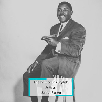 Junior Parker - The Best of 50s English Artists: Junior Parker