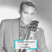 Carl Perkins - The Best of 50s English Artists: Carl Perkins