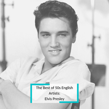 Elvis Presley - The Best of 50s English Artists: Elvis Presley
