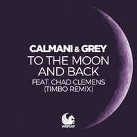 Calmani & Grey feat. Chad Clemens - To the Moon and Back (Timbo Remix)