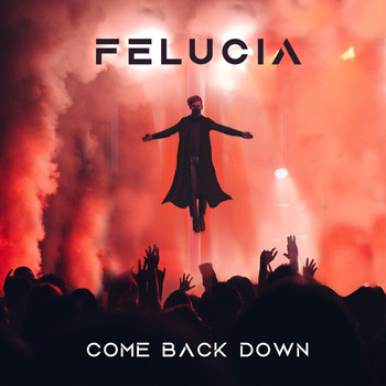 Felucia - Come Back Down