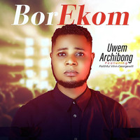 Uwem Archibong and Faithful Vinn-Georgewill - Bor Ekom