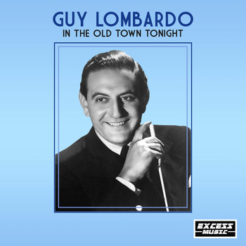 Guy Lombardo - In The Old Town Tonight