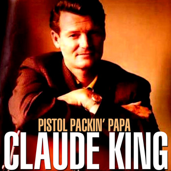 Claude King - Pistol Packin' Papa