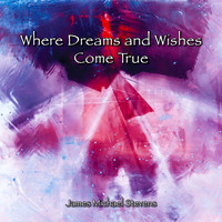 James Michael Stevens - Where Dreams and Wishes Come True