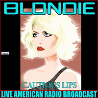 Blondie - Cautious Lips (Live)