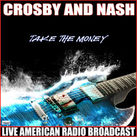 Crosby & Nash - Take the Money (Live)